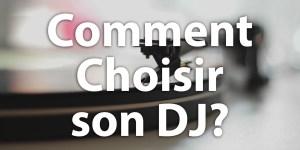 Comment choisir son DJ ?