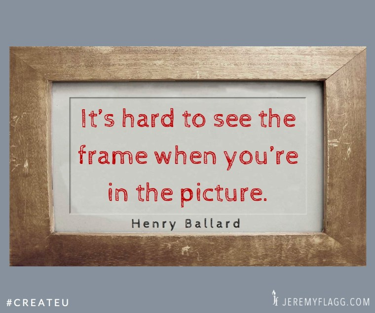 Its-hard-to-see-the-frame-Henry-Ballard-quote-FB