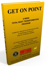GET ON POINT 8 WEEK TOTAL BODY TRANSFORMATION PROGRAM A balanced approach to transforming your body & maintaining new levels of HEALTH, FITNESS & ENERGY. By Jeremy Williams