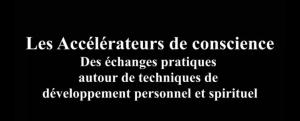 LES ACCÉLÉRATEURS DE CONSCIENCE