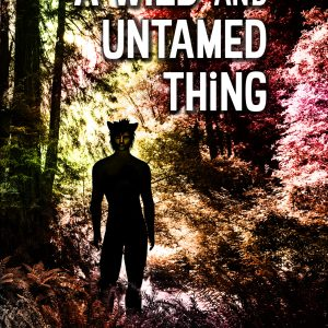 A Wild and Untamed Thing