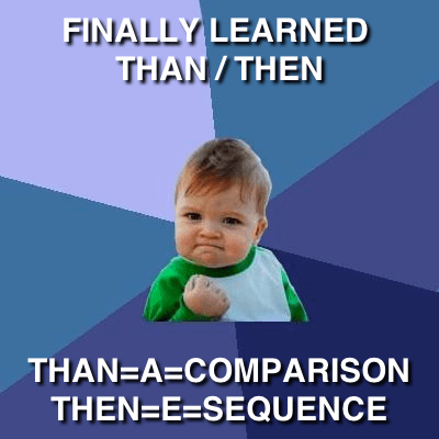 Success Kid Finally Learned THAN / THEN