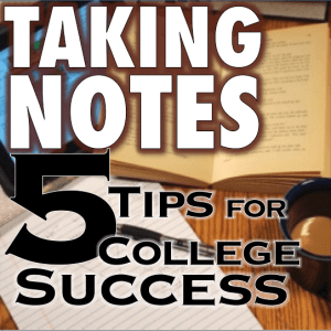 Taking Notes: 5 Tips for College Success