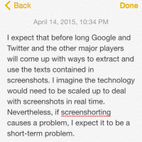 I expect that before long Google and Twitter and the other major players will come up with ways to extract and use the texts contained in screenshots. I imagine the technology would need to be scaled up to deal with screenshots in real time. Nevertheless, if screenshorting causes a problem, I expect it to be a short-term problem.