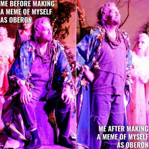 Before and after making a meme of myself as Oberon, King of the Faeries