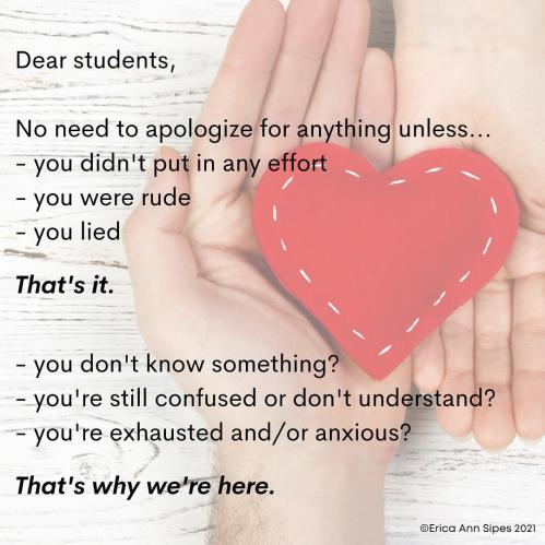Dear students, no need to apologize for anything unless...