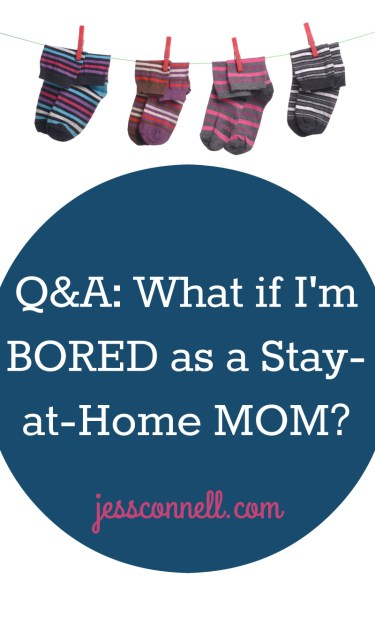 Q A Is Being A Stay At Home Mom Boring Jess Connell