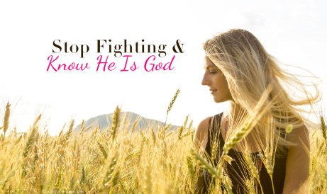 Stop Fight And Know He Is God