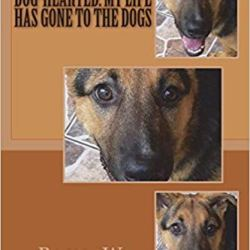 Dog-Hearted: My Life Has Gone to the Dogs by Paul W Ivey