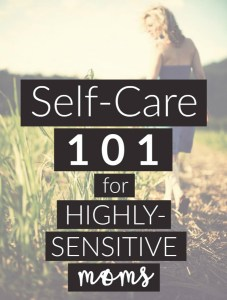 Self-Care 101 for Highly-Sensitive Moms