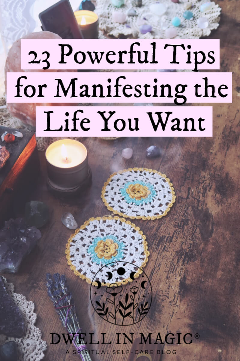 23 powerful tips for manifesting the life you want