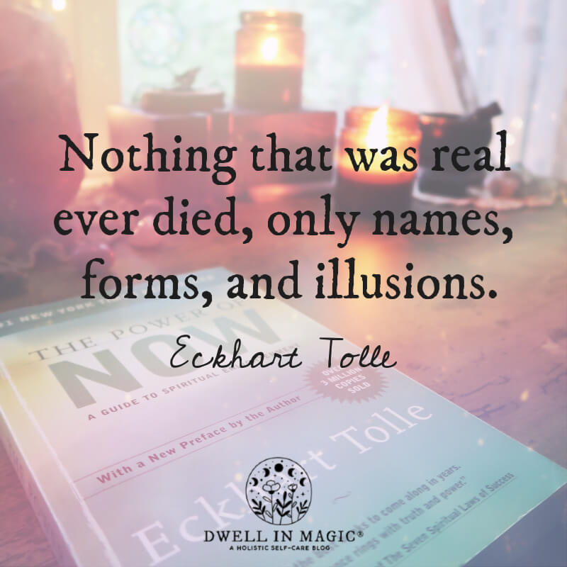 Nothing that twas real ever died Eckhart Tolle quote