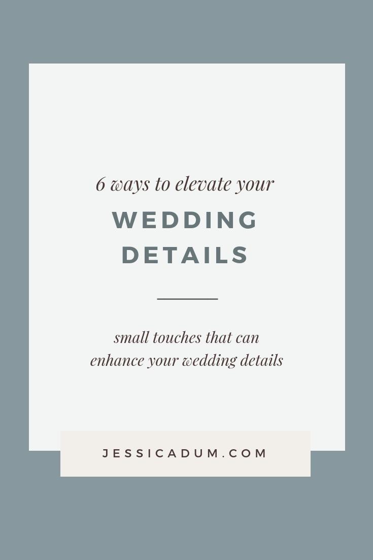 6 Ways to Elevate your Wedding Details | Jessica Dum Wedding
