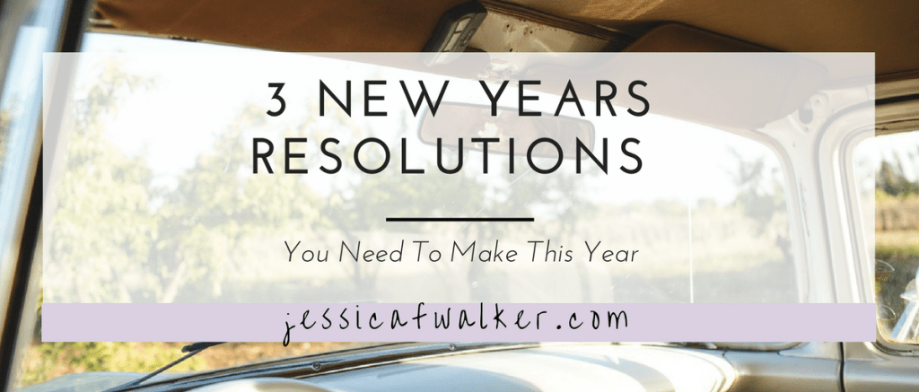 3 New Years Resolution You Need to Make in 2017 | new years resolutions | 2017 new years | jessicafwalker.com | gratitude | empowerment | success