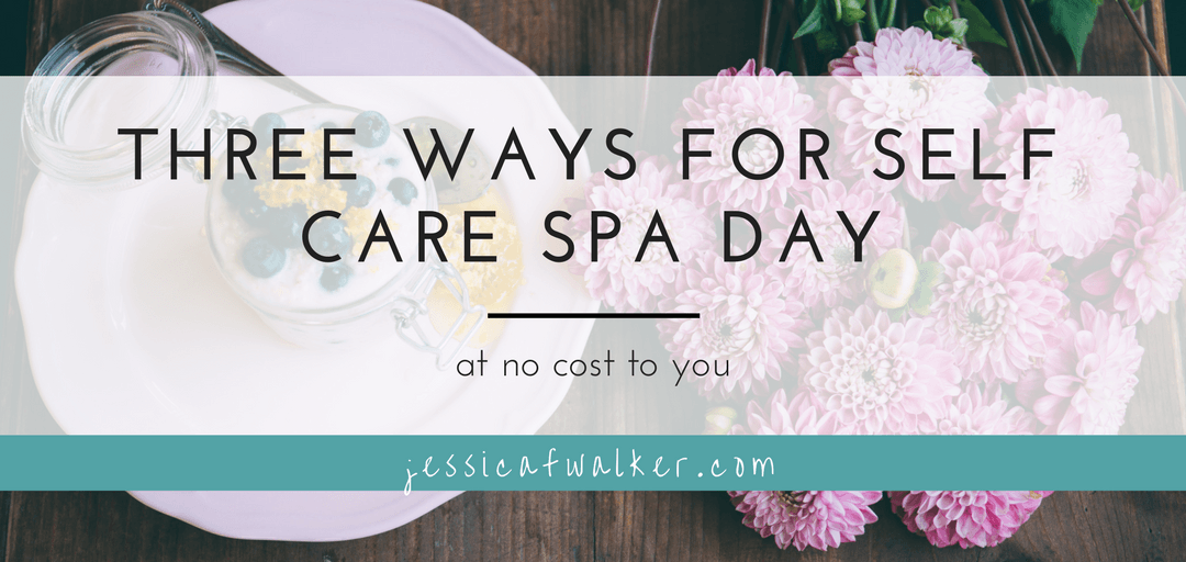 3 No Cost Ideas for a Self-Care Spa Day