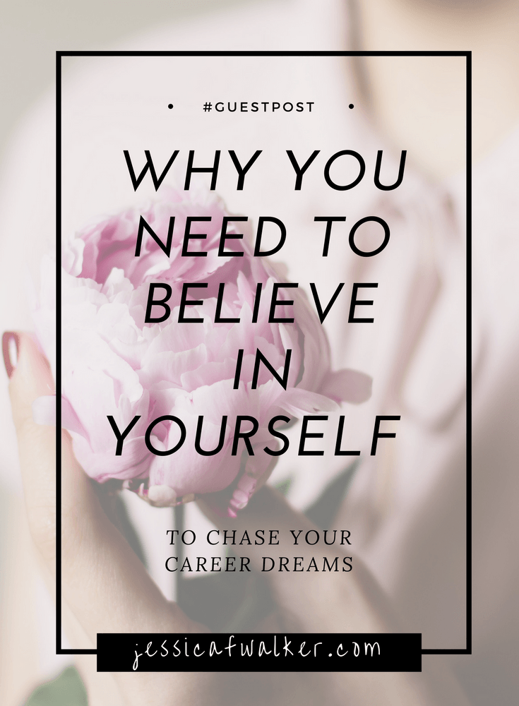 Why you need to believe in yourself to chase your career dreams, career advice, how to believe in yourself, gratitude empowerment, success, how to get over impostor syndrome, how to build confidence, how to be a good employee, how to ask for the job you want, jessicafwalker.com, millennial life skills coach,