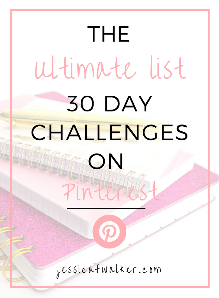 Ultimate list of 30 day Challenges on Pinterest, 30 Day Challenges, Exercising challenges , budget challenge, self love challenge, lego play challenge, morning routine challenge| mindfulness challenges | Drawing challenges | social media detox challenges | no sugar challenge | photo challenges | gratitude | empowerment | success | jessicafwalker.com