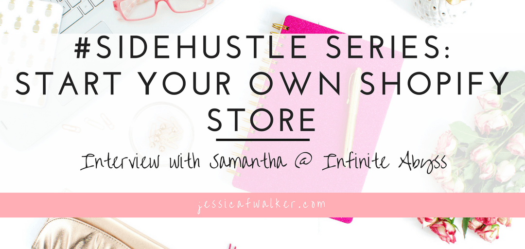 #SideHustleSeries: Samantha has a Shopify Store