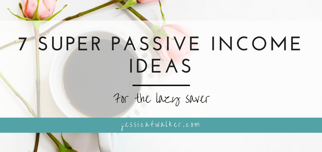 7 Super Passive Income Ideas