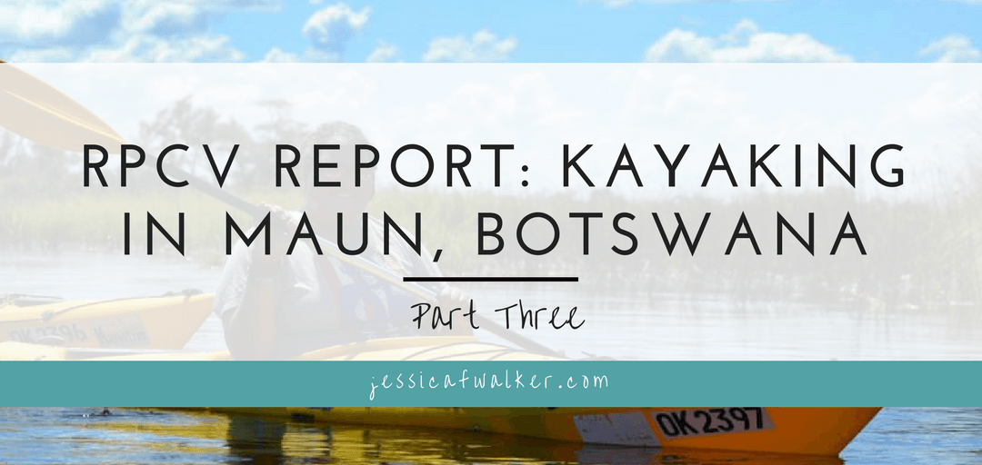 RPCV Report: Kayaking in Maun Part Three