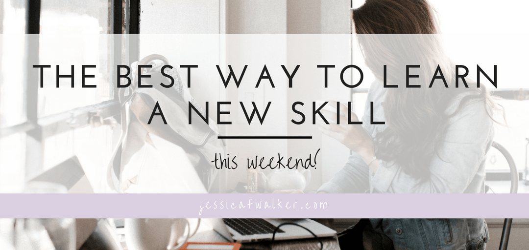 The Best Way to Learn a New Skill This Weekend