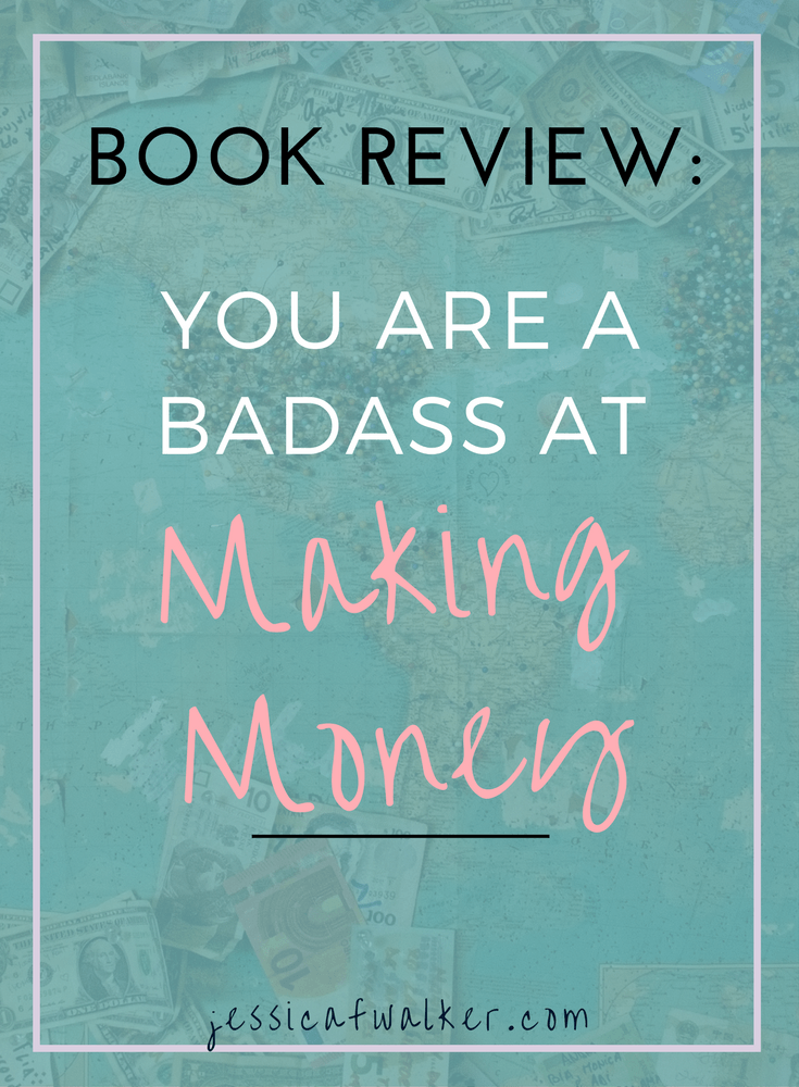 You are a badass at making money, jen sincero, you are a bad ass, book review, money mind set tips, how to change money problems, law of attraction for money, jessicafwalker.com, gratitude empowerment success, blog