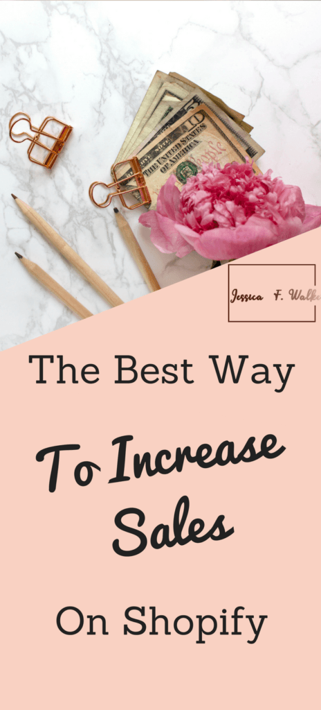The best way to increase your online sales on shopify, how to make more sales on shopify, using shopify as a side hustle, jessicafwalker.com