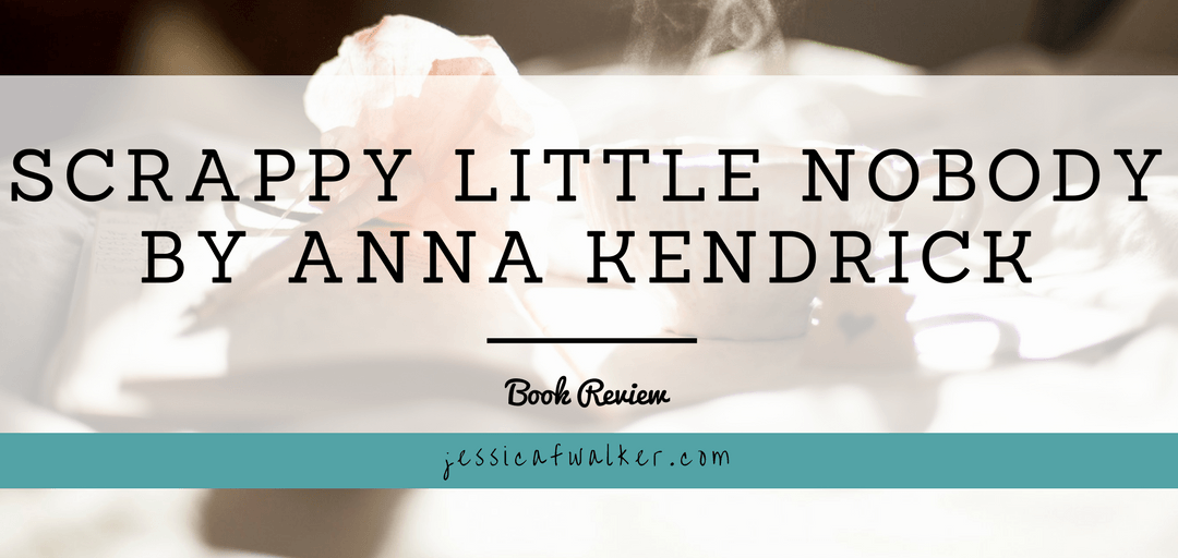 Book Review: Scrappy Little Nobody by Anna Kendrick