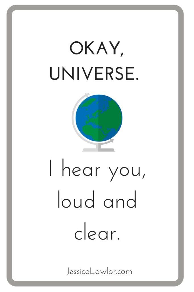 Okay, Universe. I Hear You, Loud and Clear- Jessica Lawlor
