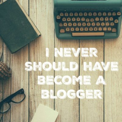 I Never Should Have Become a Blogger (Guest Post)