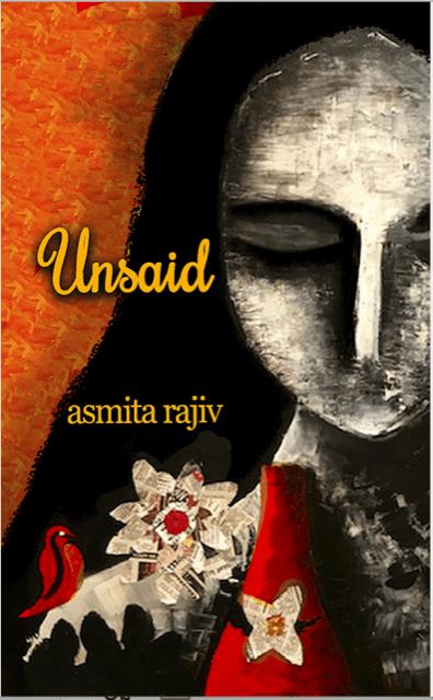 Unsaid by Asmita Rajiv