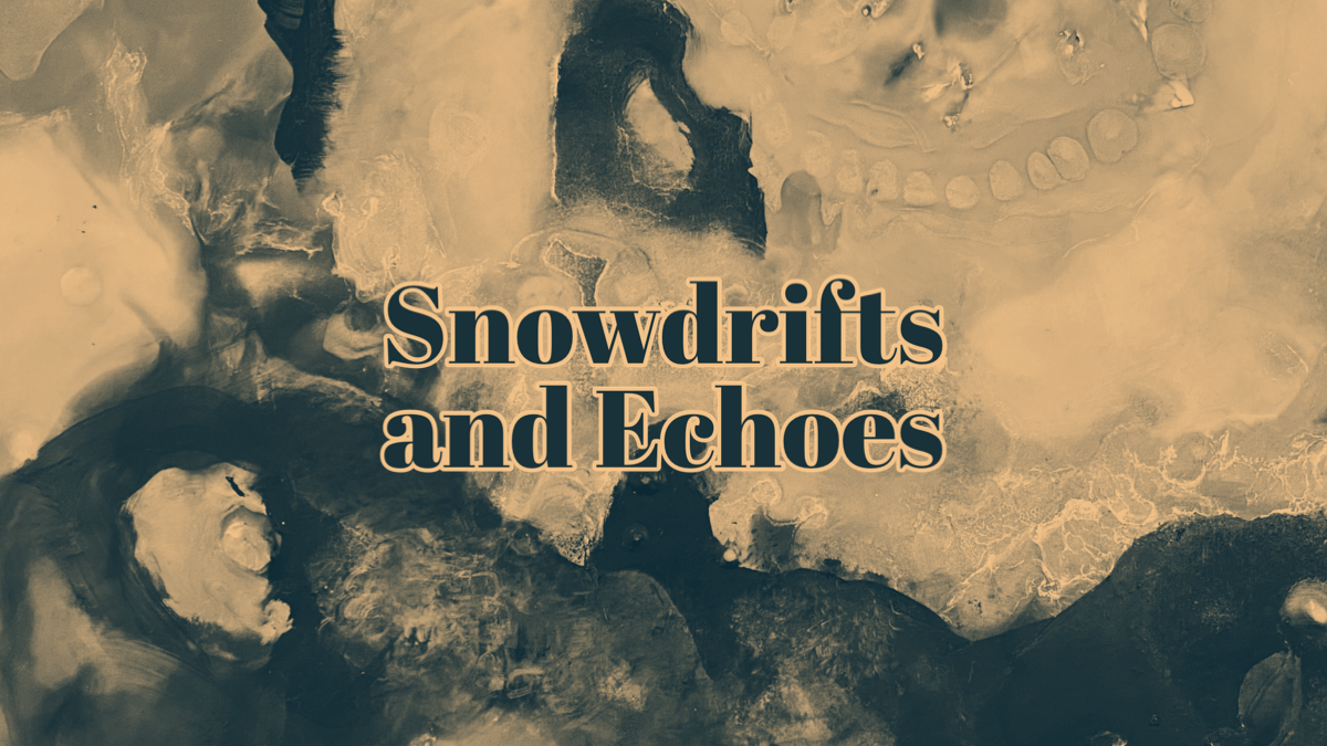 Snowdrifts and Echoes