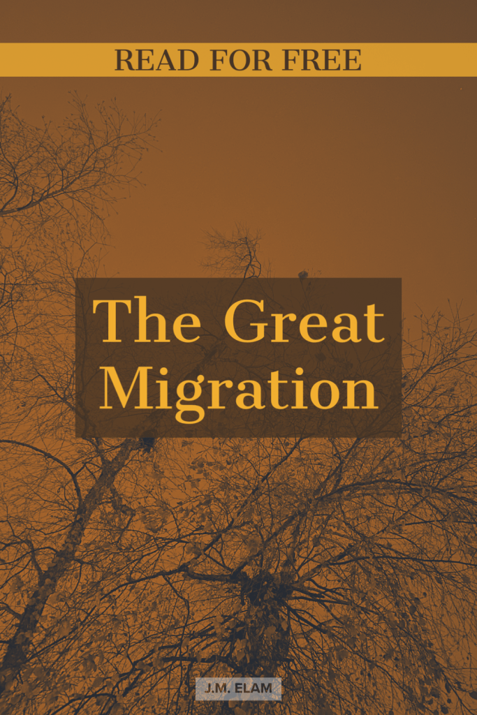 "You can now read ""The Great Migration"" for free on J.M. Elam's blog as well as Reedsy.com"