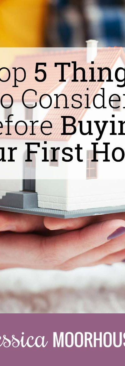 The top 5 things to consider before buying your first home.