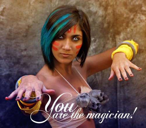 you are the magician!