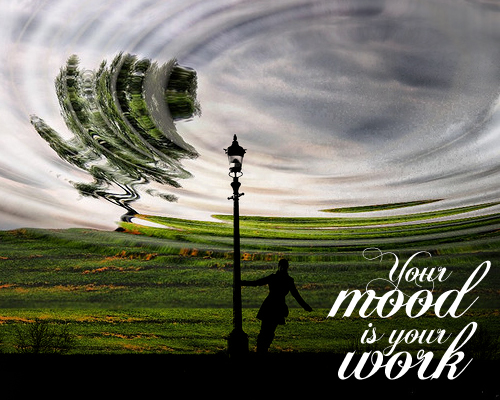 your mood is your work