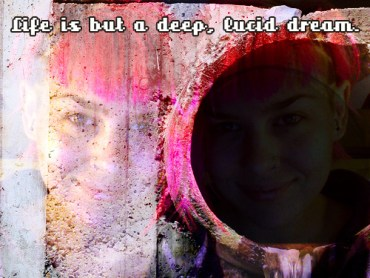 life is but a deep lucid dream