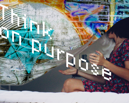 Think on purpose
