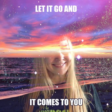 LET IT GO AND IT COMES TO YOU