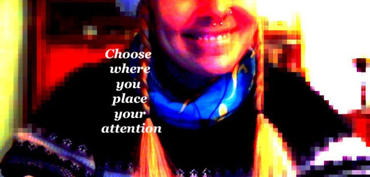 Choose Where You Place Your Attention