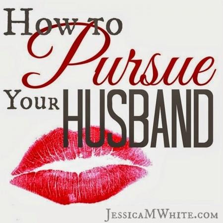 How to Pursue Your Husband from JessicaMWhite.com