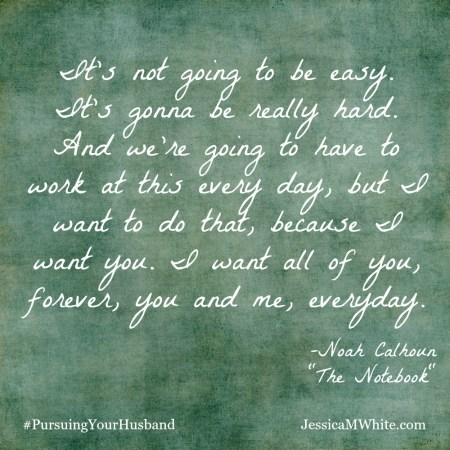 The Notebook: Quote about Marriage @ JessicaMWhite.com #PursuingYourHusband