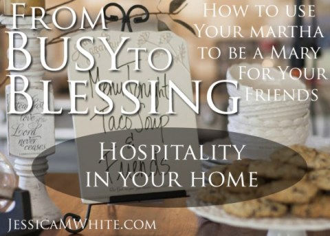From Busy to Blessing Hospitality in Your Own Home @JessicaMWhite.com