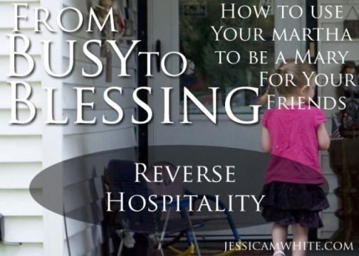 From Busy to Blessing Reverse Hospitality @JessicaMWhite.com
