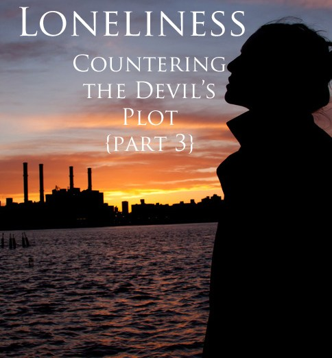 Fighting Against Satan's Efforts to Keep Us Lonely