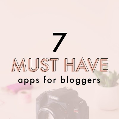 7 Must Have Apps For Bloggers