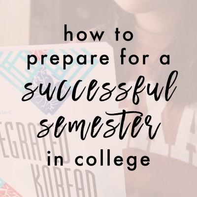How To Prepare For A Successful Semester In College