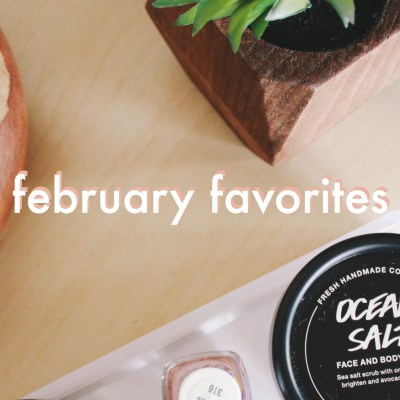 February Favorites | Jessica Slaughter, beauty, skincare, natural