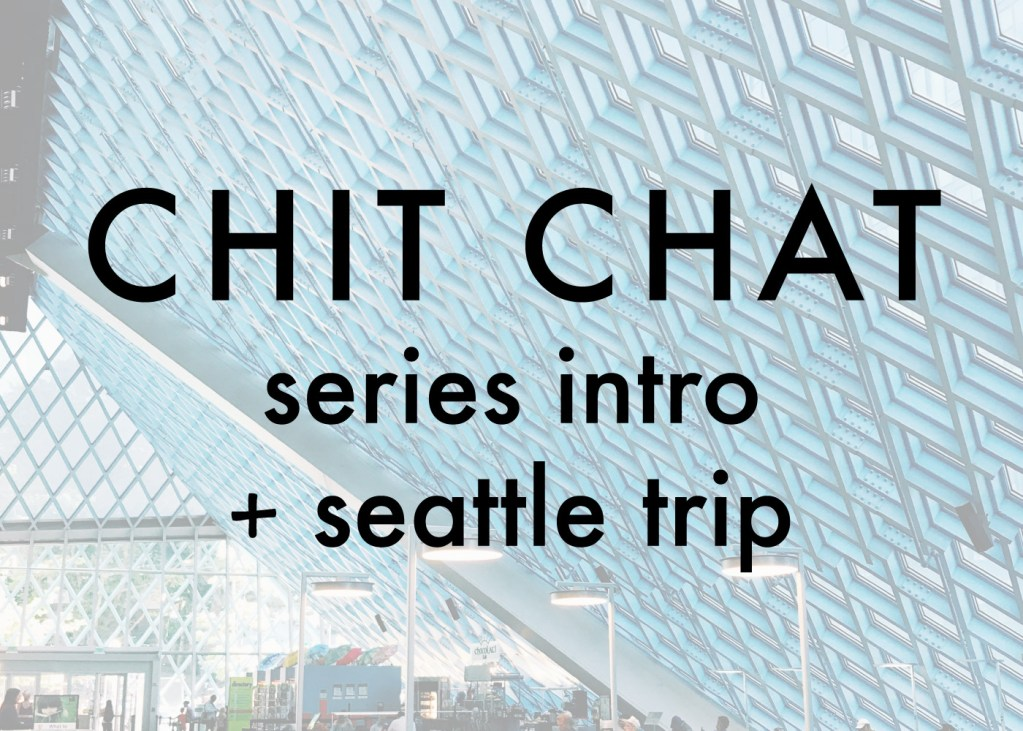 CHIT CHAT   Series intro + Seattle trip