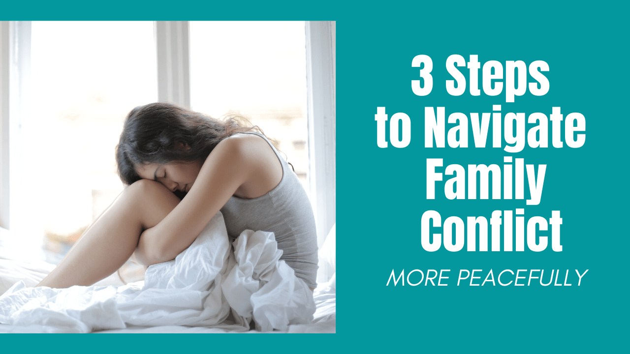Image of woman looking stressed or sad with the text: 3 Steps to Navigate Family Conflict More Peacefully